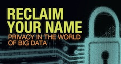 10/23/2013 – Reclaim Your Name: Privacy in the World of Big Data